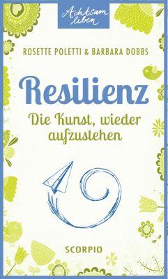 Achtsam leben: Resilienz, Rosette Poletti, Barbara Dobbs