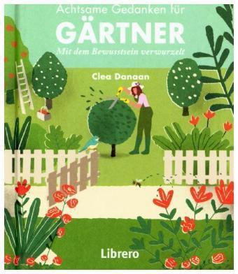 Achtsame Gedanken für Gärtner - Clea Daanan pdf epub