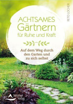 Achtsames Gärtnern für Ruhe und Kraft - Reto Locher |