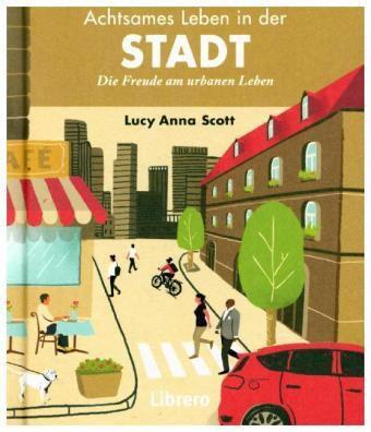 Achtsames Leben in der Stadt - Lucy Anna Scott |