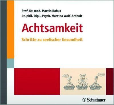 Achtsamkeit, 2 Audio-CDs, Martin Bohus, Martina Wolf-Arehult