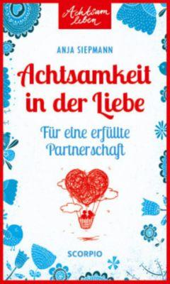 Achtsamkeit in der Liebe - Anja Siepmann |