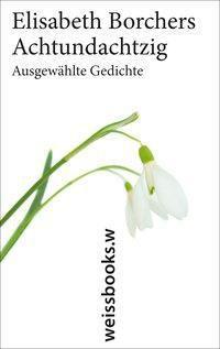 Achtundachtzig. Ausgewählte Gedichte - Elisabeth Borchers  