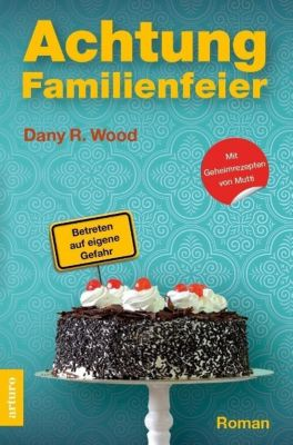 Achtung Familienfeier - Dany R. Wood |
