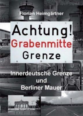 Achtung! Grabenmitte Grenze, Florian Heimgärtner