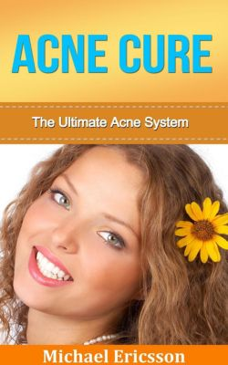 Acne Cure: The Ultimate Acne System, Dr. Michael Ericsson