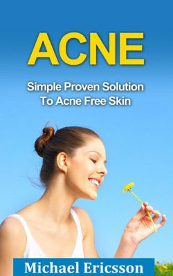 Acne: Simple Proven Solution To Acne Free Skin, Dr. Michael Ericsson
