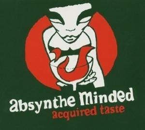 Acquired Taste, Absynthe Minded