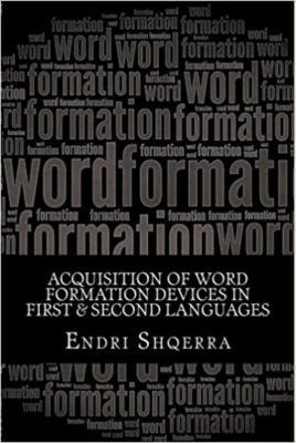 Acquisition of Word Formation Devices in First & Second Languages, Endri Shqerra
