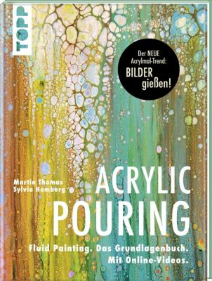 Acrylic Pouring. Der neue Acrylmal-Trend: BILDER gießen!, Martin Thomas, Sylvia Homberg