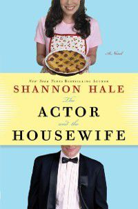 Actor and the Housewife, Shannon Hale