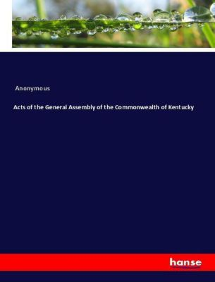 Acts of the General Assembly of the Commonwealth of Kentucky, Anonymous