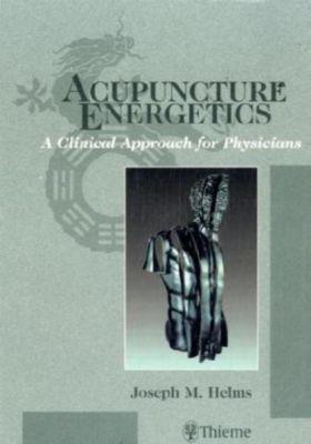 Acupuncture Energetics, Joseph M. Helms