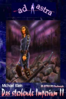AD ASTRA 003 Buchausgabe: Das sterbende Imperium II, Michael Klein