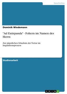 Ad Extirpanda - Foltern im Namen des Herrn, Dominik Wiedemann