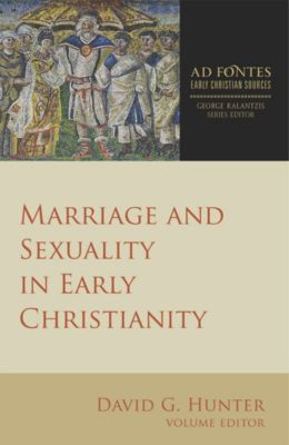 Ad Fontes: Early Christian Sources: Marriage and Sexuality in Early Christianity