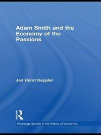 Adam Smith and the Economy of the Passions, Jan Horst Keppler