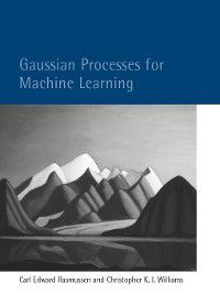 Adaptive Computation and Machine Learning series: Gaussian Processes for Machine Learning, Carl Edward Rasmussen, Christopher K. I. Williams