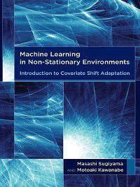 Adaptive Computation and Machine Learning series: Machine Learning in Non-Stationary Environments, Motoaki Kawanabe, Masashi Sugiyama
