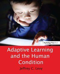 Adaptive Learning and the Human Condition, Jeffrey C. Levy