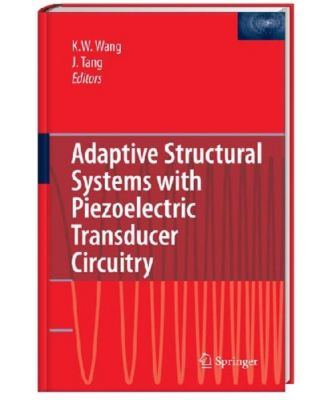 Adaptive Structural Systems with Piezoelectric Transducer Circuitry, Kon-Well Wang, Jiong Tang