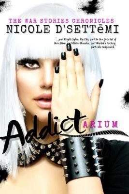 Addictarium (The War Stories Chronicles Book 1), Nicole D'Settemi
