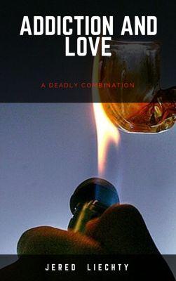 Addiction and Love, Jered Liechty