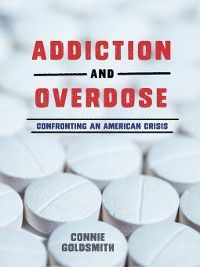 Addiction and Overdose, Connie Goldsmith