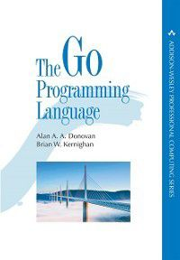 Addison-Wesley Professional Computing Series: Go Programming Language, Brian W. Kernighan, Alan A. A. Donovan