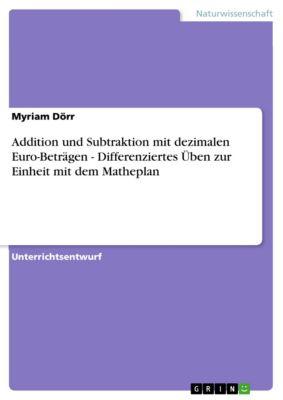 Addition und Subtraktion mit dezimalen Euro-Beträgen - Differenziertes Üben zur Einheit mit dem Matheplan, Myriam Dörr