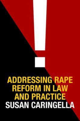 Addressing Rape Reform in Law and Practice, Susan Caringella
