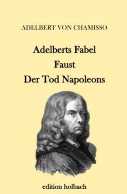 Adelberts Fabel. Faust. Der Tod Napoleons - Adelbert von Chamisso pdf epub