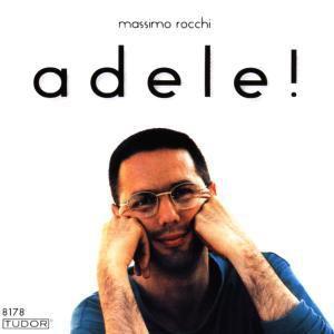 Adele!, 1 Audio-CD, Massimo Rocchi