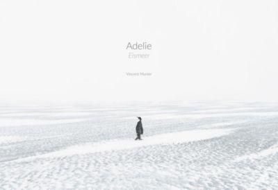 Adelie: Eismeer - Eisland, Luc Jacquet, Vincent Munier, Laurent Ballesta