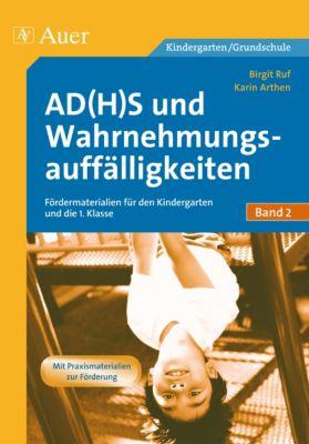 AD(H)S und Wahrnehmungsauffälligkeiten: Bd.2 Materialien zur grundlegenden Förderung für den Kindergarten und in die 1. Klasse, Birgit Ruf, Karin Arthen