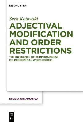 Adjectival Modification and Order Restrictions, Sven Kotowski