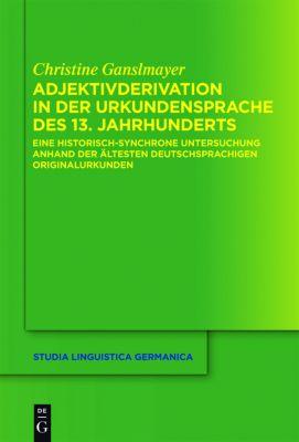 Adjektivderivation in der Urkundensprache des 13. Jahrhunderts, Christine Ganslmayer