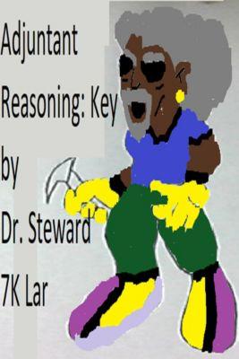 Adjuntant Reasoning: Key, Dr. Steward 7K Lar