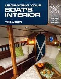 Adlard Coles Manuals: Upgrading Your Boat's Interior, Mike Westin