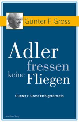 Adler fressen keine Fliegen, Günter F. Gross