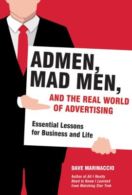 Admen, Mad Men, and the Real World of Advertising, Dave Marinaccio