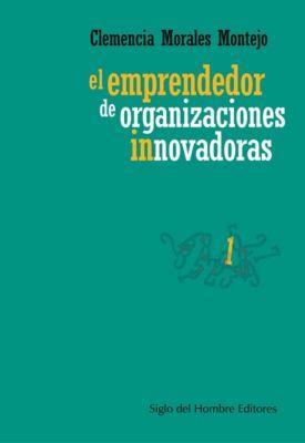 Administración y cultura: El emprendedor de organizaciones innovadoras, Clemencia Morales Montejo