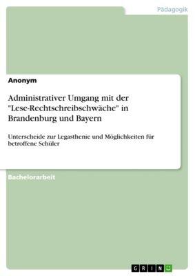 Administrativer Umgang mit der Lese-Rechtschreibschwäche in Brandenburg und Bayern