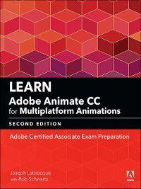 Adobe Certified Associate (ACA): Learn Adobe Animate CC for Multiplatform Animations, Joseph Labrecque, Rob Schwartz