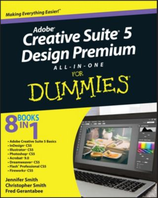 Adobe Creative Suite 5 Design Premium All-in-One For Dummies, Jennifer Smith, Fred Gerantabee, Christopher Smith