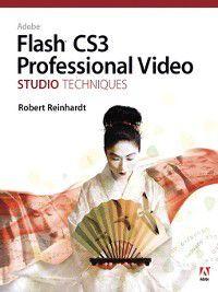 Adobe Flash CS3 Professional Video Studio Techniques, Robert Reinhardt