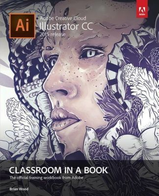 Adobe Illustrator CC Classroom in a Book (2015 release), Brian Wood