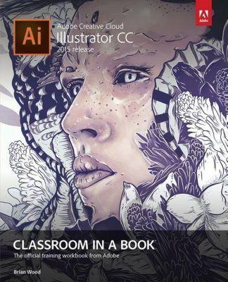 Adobe Illustrator CC Classroom in a Book (2015 release), Brian Wood