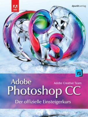 Adobe Photoshop CC - der offizielle Einsteigerkurs, Adobe Creative Team