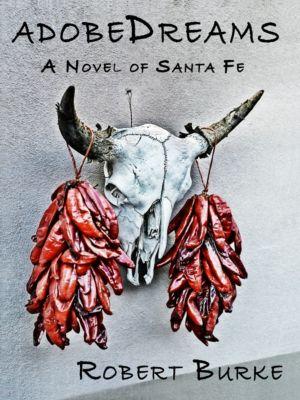 adobeDreams A Novel of Santa Fe, Robert Burke